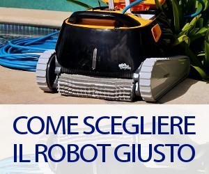 Come scegliere il robot giusto per la propria piscina