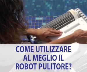 Come utilizzare al meglio il robot pulitore?